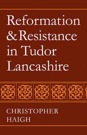 Reformation and Resistance in Tudor Lancashire by Christopher Haigh image