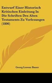 Entwurf Einer Historisch Kritischen Einleitung in Die Schriften Des Alten Testaments Zu Vorlesungen (1806) by Georg Lorenz Bauer