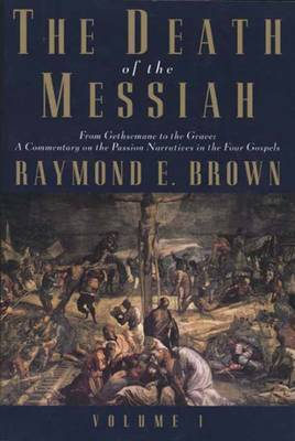Death of the Messiah: v. 1 by Raymond Brown