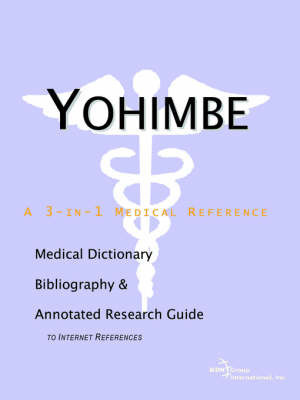 Yohimbe - A Medical Dictionary, Bibliography, and Annotated Research Guide to Internet References by ICON Health Publications