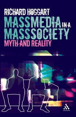 Mass Media in a Mass Society: Myth and Reality by Richard Hoggart