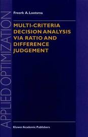 Multi-Criteria Decision Analysis via Ratio and Difference Judgement by Freerk A. Lootsma