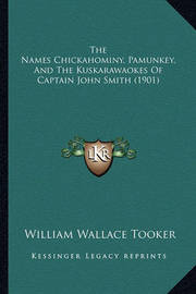 The Names Chickahominy, Pamunkey, and the Kuskarawaokes of Captain John Smith (1901) by William Wallace Tooker