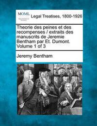Theorie Des Peines Et Des Recompenses / Extraits Des Manuscrits de Jeremie Bentham Par Et. Dumont. Volume 1 of 3 by Jeremy Bentham