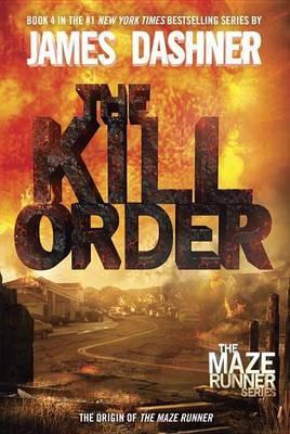 The Kill Order (Maze Runner #4) by James Dashner