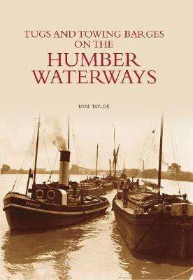Tugs and Towing Barges on the Humber Waterways by David Taylor
