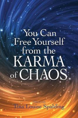 You Can Free Yourself from the Karma of Chaos by Tina Louise Spalding