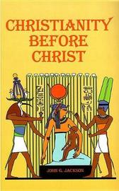 Christianity Before Christ by John G. Jackson