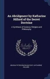 An Abridgment by Katharine Hillard of the Secret Doctrine by Helena Petrovna Blavatsky
