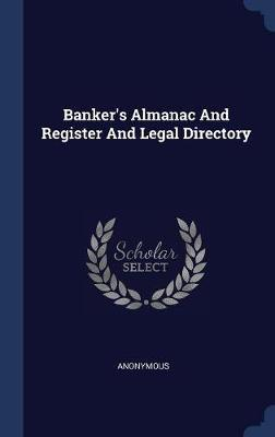 Banker's Almanac and Register and Legal Directory by * Anonymous