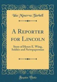 A Reporter for Lincoln by Ida Minerva Tarbell