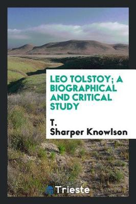 Leo Tolstoy; A Biographical and Critical Study by T Sharper Knowlson