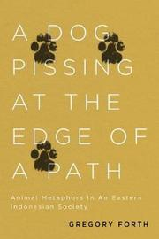 A Dog Pissing at the Edge of a Path by Gregory Forth