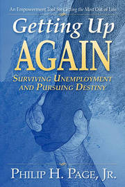 Getting Up Again - Surviving Unemployment and Pursuing Destiny by Philip H Page, Jr. image