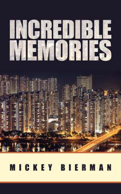 Incredible Memories by Mickey Bierman