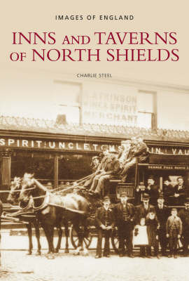 Inns and Taverns of North Shields by Charlie Steel