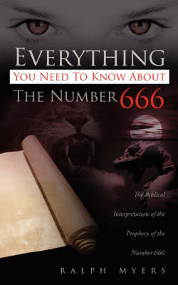 Everything You Need to Know about the Number 666 by Ralph Myers