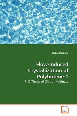 Flow-Induced Crystallization of Polybutene-1 by Chitiur Hadinata