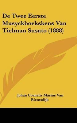 de Twee Eerste Musyckboekskens Van Tielman Susato (1888) by Johan Cornelis Marius Van Riemsdijk