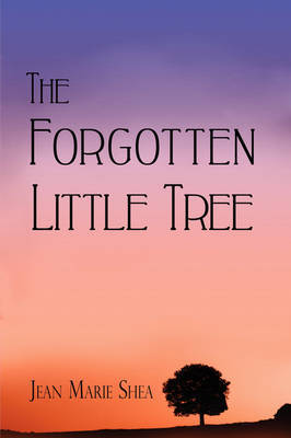 The Forgotten Little Tree by Jean Marie Shea