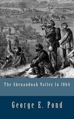 The Shenandoah Valley in 1864 by George E Pond