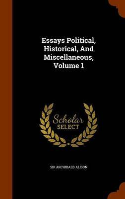 Essays Political, Historical, and Miscellaneous, Volume 1 by Sir Archibald Alison image
