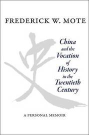 China and the Vocation of History in the Twentieth Century by Frederick W. Mote image