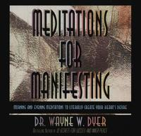 Meditations for Manifesting: Morning and Evening Meditations to Literally Create Your Heart's Desire by Wayne W Dyer