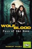 Wolfblood: Pull of the Moon by Robert Rigby