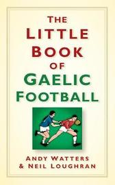The Little Book of Gaelic Football by Andy Watters