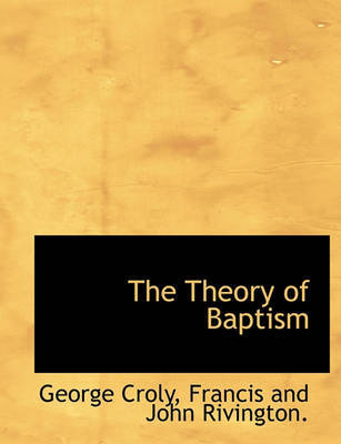 The Theory of Baptism by George Croly