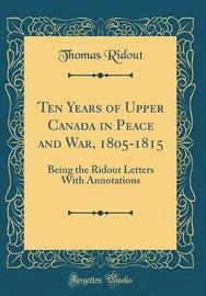 Ten Years of Upper Canada in Peace and War, 1805-1815 by Thomas Ridout image