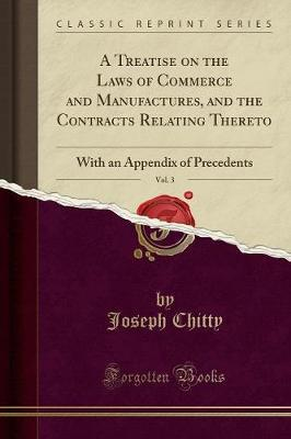 A Treatise on the Laws of Commerce and Manufactures, and the Contracts Relating Thereto, Vol. 3 by Joseph Chitty