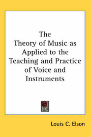 The Theory of Music as Applied to the Teaching and Practice of Voice and Instruments by Louis C Elson image