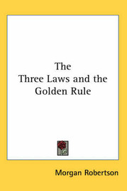The Three Laws and the Golden Rule by Morgan Robertson image