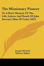 The Missionary Pioneer: Or a Brief Memoir of the Life, Labors and Death of John Stewart; Man of Color (1827) by Joseph Mitchell image