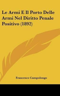Le Armi E Il Porto Delle Armi Nel Diritto Penale Positivo (1892) by Francesco Campolongo image