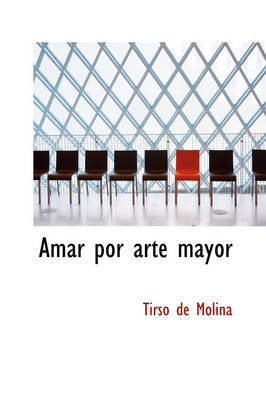 Amar Por Arte Mayor by Tirso De Molina