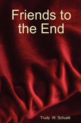 Friends to the End by Trudy Schuett
