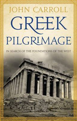 Greek Pilgrimage: In Search of the Foundations of the West by John Carroll image