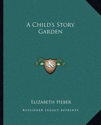 A Child's Story Garden by Elizabeth Heber