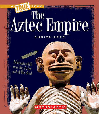 The Aztec Empire by Sunita Apte