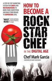 How to Become a Rock Star Chef in the Digital Age by Mark Garcia