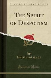The Spirit of Despotism (Classic Reprint) by Vicesimus Knox