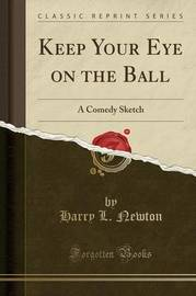 Keep Your Eye on the Ball by Harry L Newton