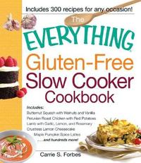 The Everything Gluten-Free Slow Cooker Cookbook by Carrie S. Forbes