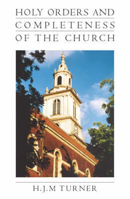 Holy Orders and the Completeness of the Church by H.J.M. Turner
