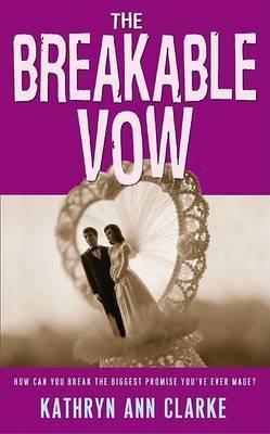 The Breakable Vow by Kathryn Ann Clarke
