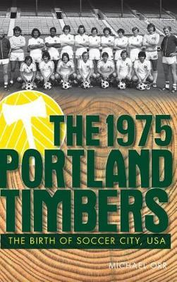 The 1975 Portland Timbers by Michael Orr