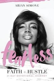Fearless Faith + Hustle by Arian Simone